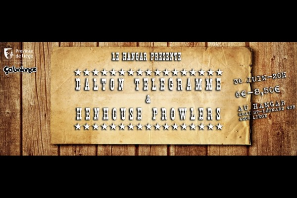 30 juin / Dalton Telegramme + henhouse prowlers